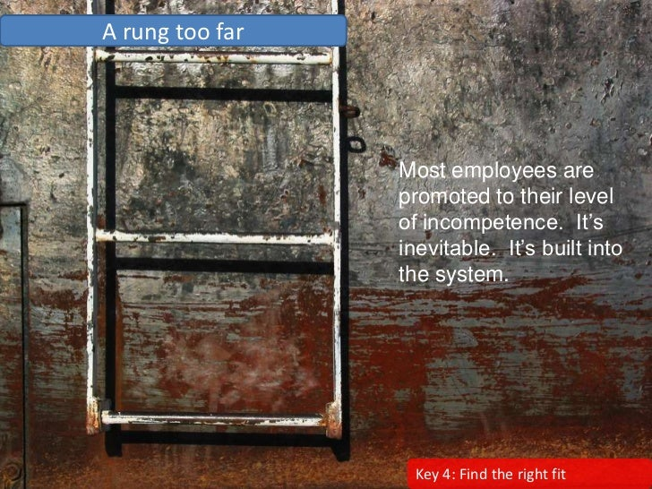 A rung too far                      Most employees are                  promoted to their level                  of incomp...