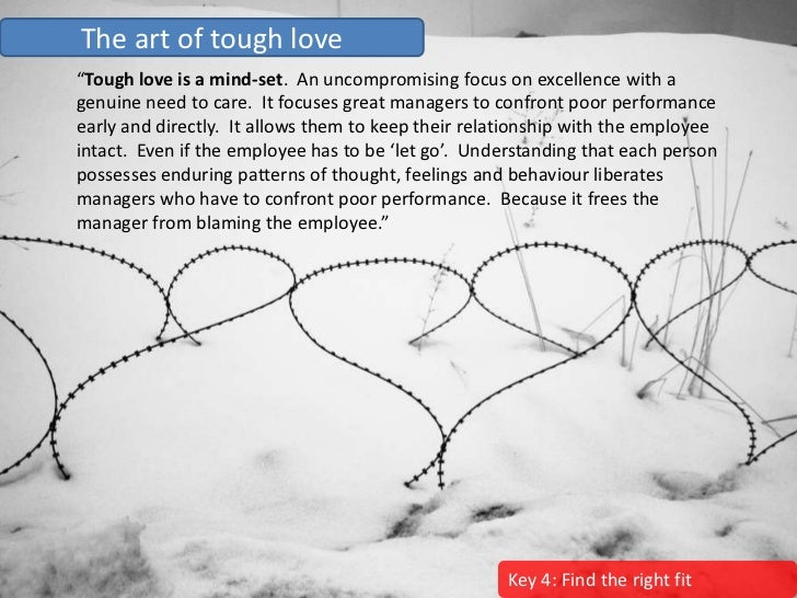 """The art of tough love """"Tough love is a mind-set. An uncompromising focus on excellence with a genuine need to care. It foc..."""