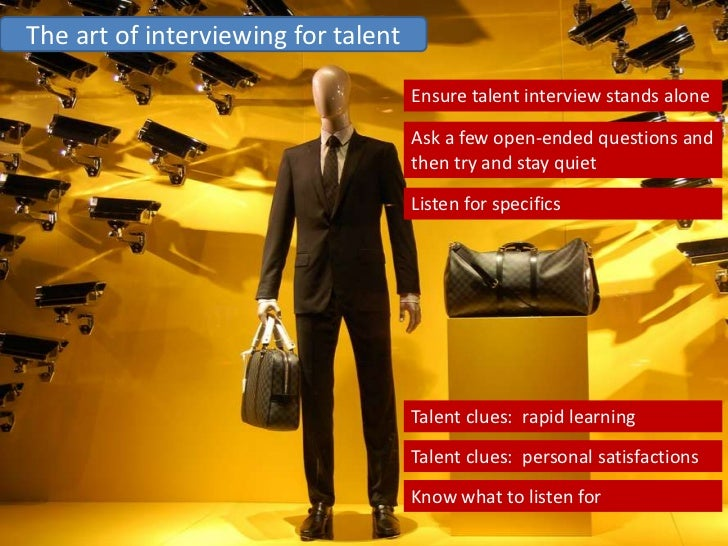The art of interviewing for talent                                       Ensure talent interview stands alone             ...