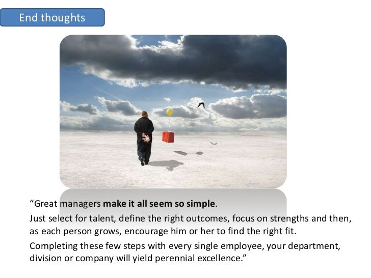 """End thoughts      """"Great managers make it all seem so simple.  Just select for talent, define the right outcomes, focus on..."""