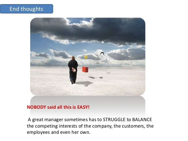 End thoughts           NOBODY said all this is EASY!         A great manager sometimes has to STRUGGLE to BALANCE       th...
