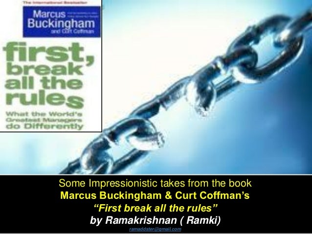 "Some Impressionistic takes from the book Marcus Buckingham & Curt Coffman's ""First break all the rules"" by Ramakrishnan ( ..."