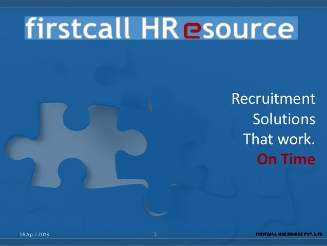 RecruitmentSolutionsThat work.On Time18 April 2013 1 Firstcall HResource Pvt. Ltd.
