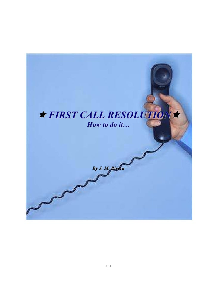 FIRST CALL RESOLUTION      How to do it…       By J. M. Rivera             P. 1