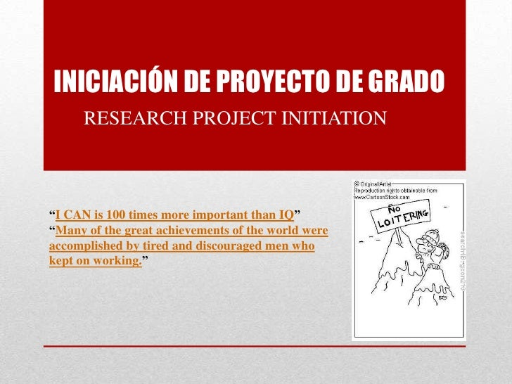 "INICIACIÓN DE PROYECTO DE GRADO<br />RESEARCH PROJECT INITIATION<br />""I CAN is 100 times more important than IQ""<br />""Ma..."