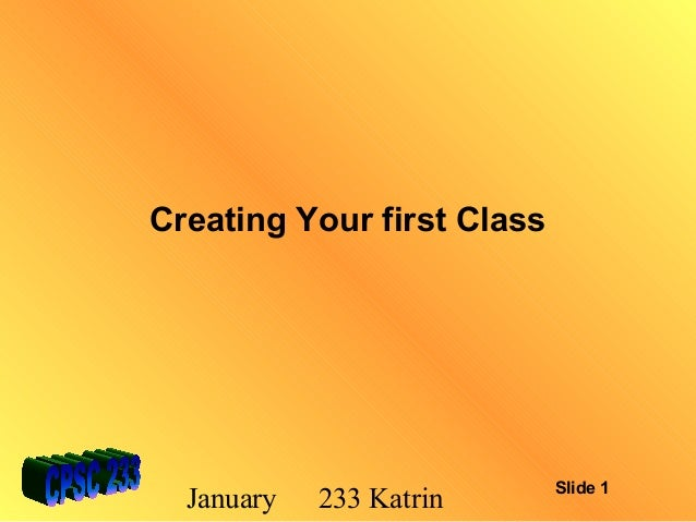 Creating Your first Class  January  233 Katrin  Slide 1
