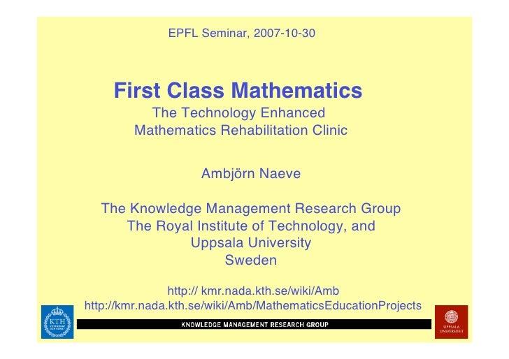 EPFL Seminar, 2007-10-30          First Class Mathematics           The Technology Enhanced         Mathematics Rehabilita...