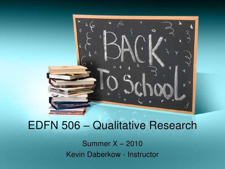 EDFN 506 – Qualitative Research<br />Summer X – 2010<br />Kevin Daberkow - Instructor<br />