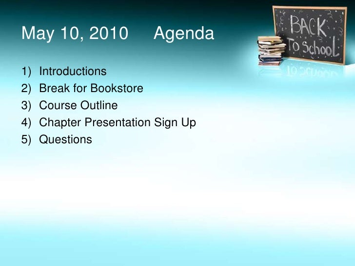 May 10, 2010     Agenda<br />Introductions<br />Break for Bookstore<br />Course Outline<br />Chapter Presentation Sign Up<...