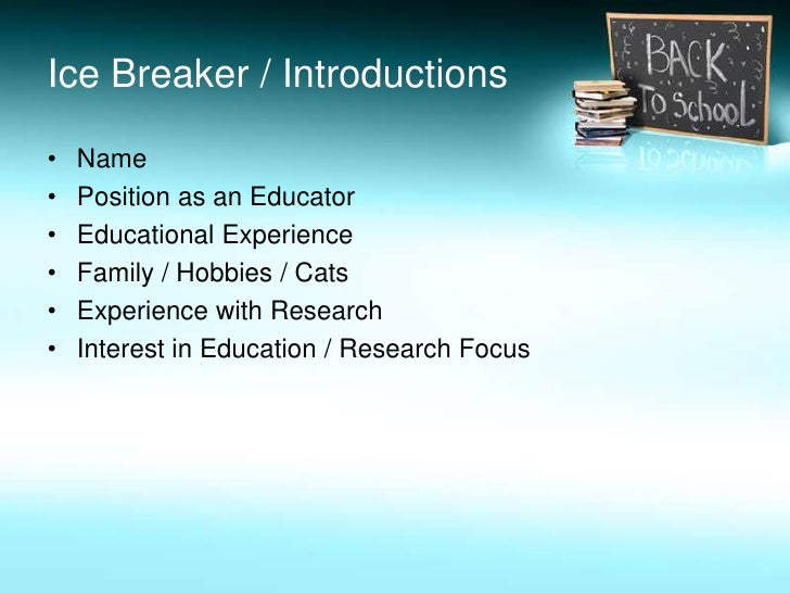 Ice Breaker / Introductions<br />Name<br />Position as an Educator<br />Educational Experience<br />Family / Hobbies / Cat...