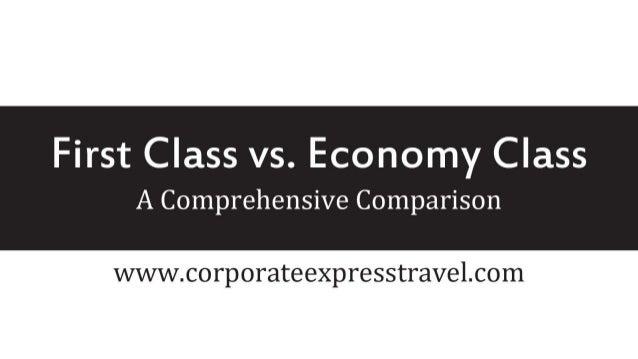 http://www.corporateexpresstravel.com/blog/first- class-vs-economy-class-a-comprehensive- comparison/