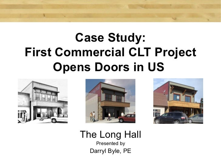 Case Study:First Commercial CLT Project     Opens Doors in US         The Long Hall             Presented by           Dar...