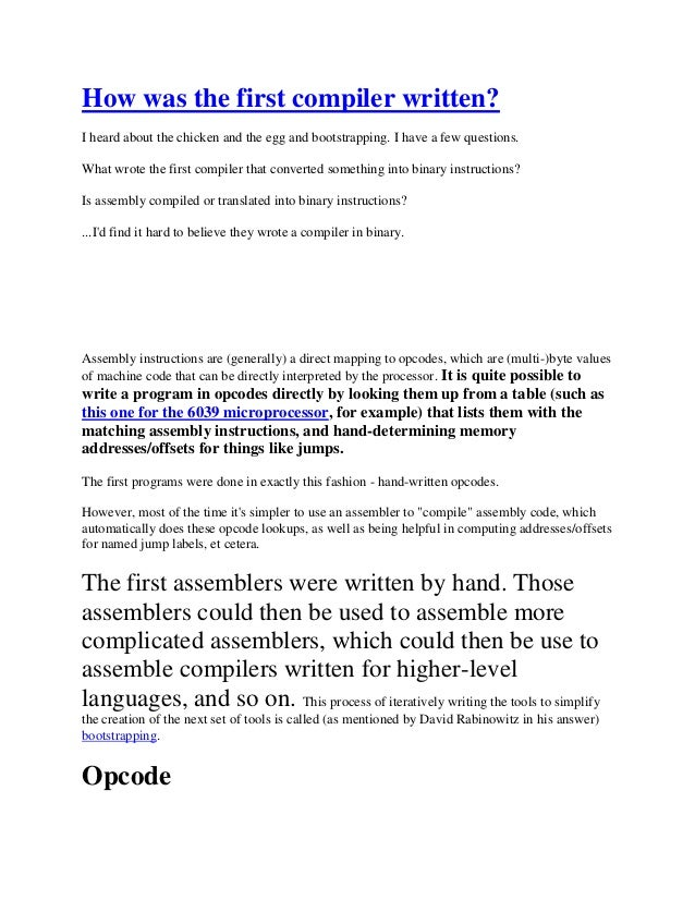 How was the first compiler written? I heard about the chicken and the egg and bootstrapping. I have a few questions. What ...