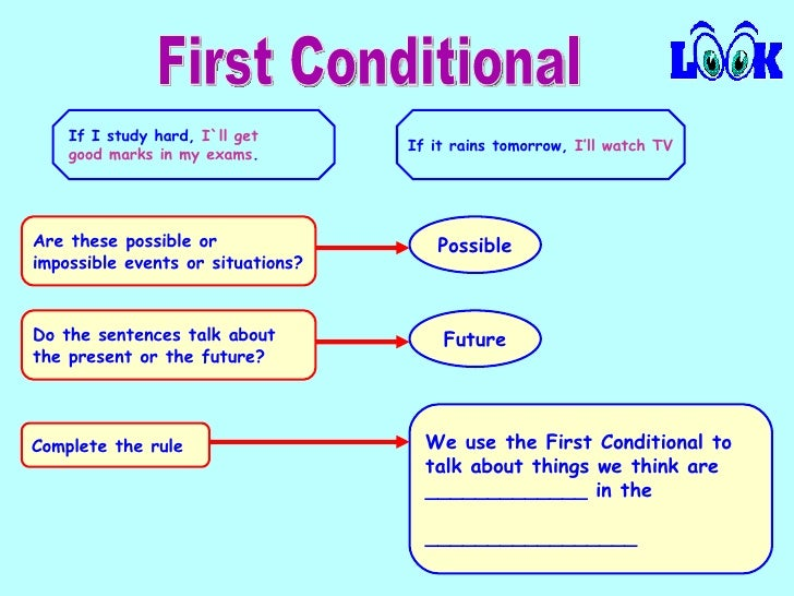 First Conditional Do the sentences talk about the present or the future? Possible Are these possible or impossible events ...