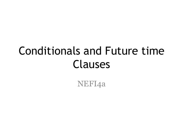 Conditionals and Future time Clauses NEFI4a