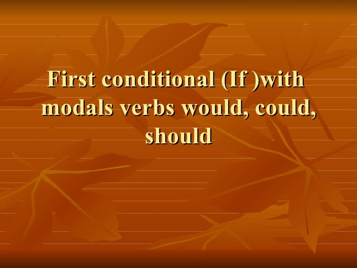 First conditional (If )with  modals verbs would, could, should