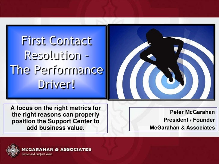 First Contact Resolution –The Performance Driver!<br />A focus on the right metrics for the right reasons can properly pos...