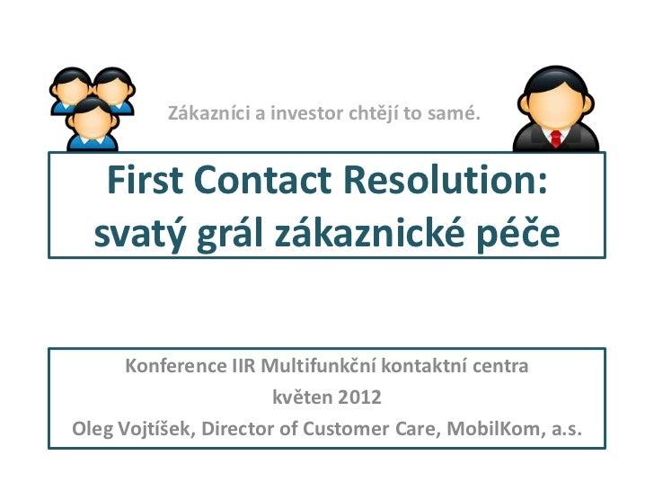 Zákazníci a investor chtějí to samé.   First Contact Resolution:  svatý grál zákaznické péče      Konference IIR Multifunk...