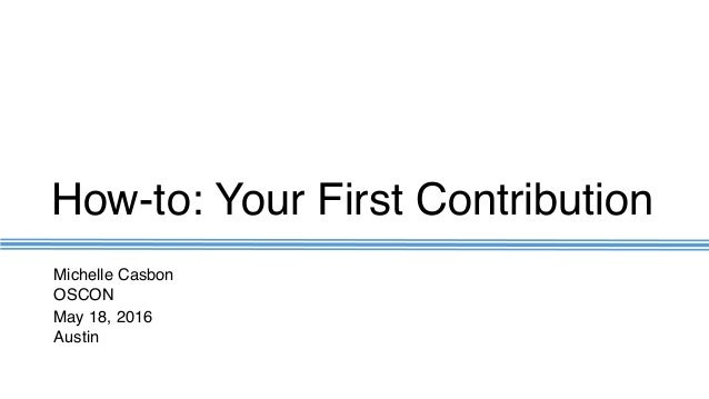 How-to: Your First Contribution Michelle Casbon OSCON May 18, 2016 Austin