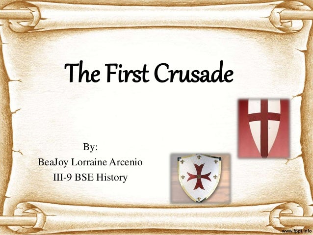 By: BeaJoy Lorraine Arcenio III-9 BSE History The First Crusade