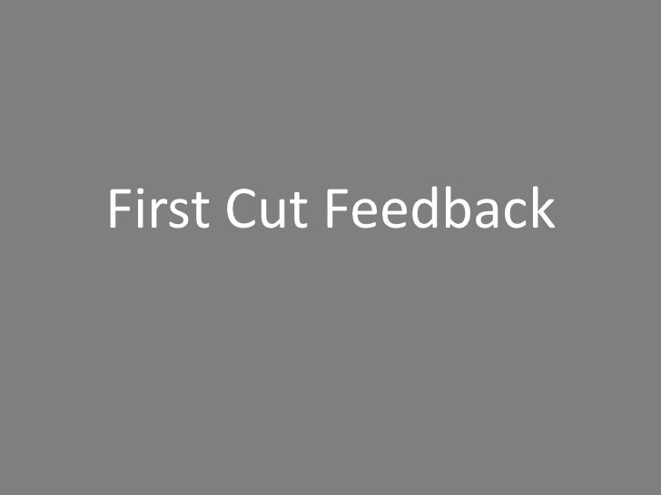 First Cut Feedback