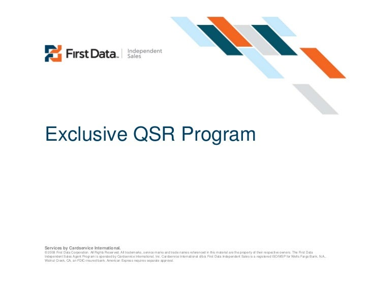 Exclusive QSR ProgramServices by Cardservice International.© 2008 First Data Corporation. All Rights Reserved. All tradema...