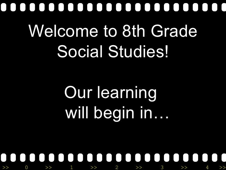 Welcome to 8th Grade Social Studies! Our learning    will begin in…