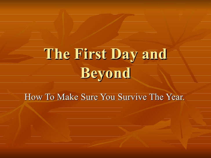 The First Day and Beyond How To Make Sure You Survive The Year.