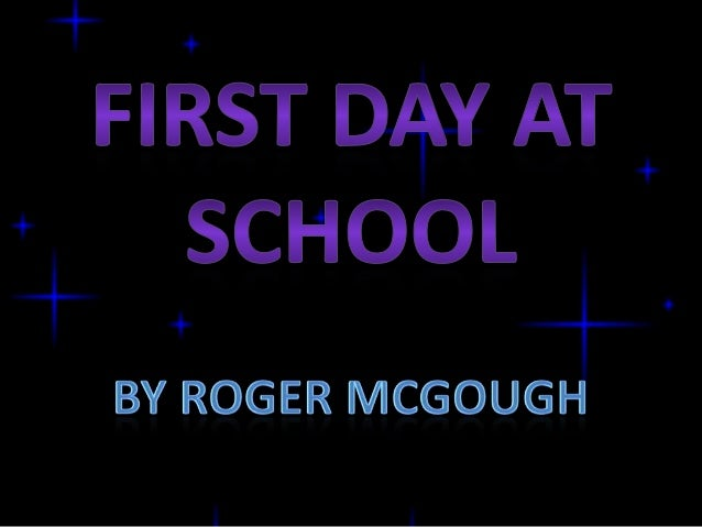 first day of school summary by roger mcgough Watch roger mcgough perform tomorrow has your name on it from his  eb white - analysis, summary  2:30 first day at school by roger mcgough.