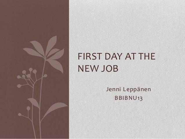 FIRST DAY AT THE NEW JOB Jenni Leppänen BBIBNU13
