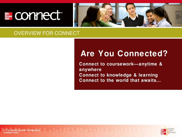 Are You Connected? Connect to coursework—anytime & anywhere  Connect to knowledge & learning  Connect to the world that aw...