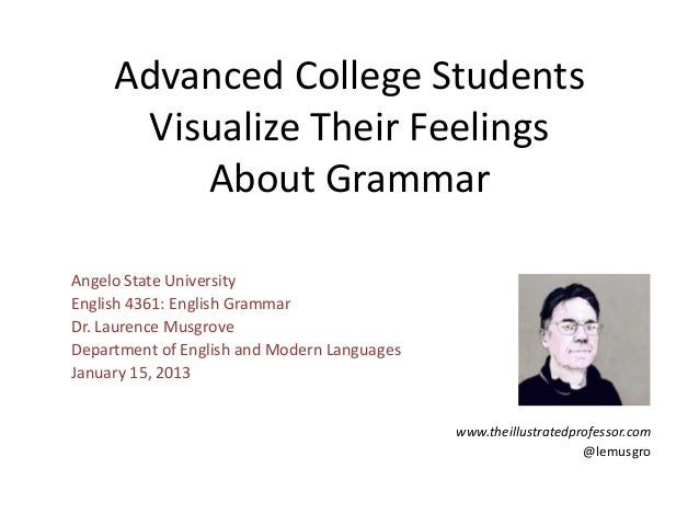 Advanced College Students      Visualize Their Feelings         About GrammarAngelo State UniversityEnglish 4361: English ...