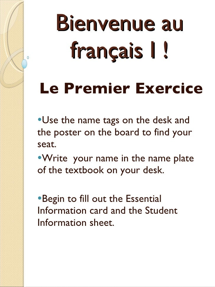 Bienvenue au français I ! <ul><li>Le Premier Exercice  </li></ul><ul><li>Use the name tags on the desk and the poster on t...