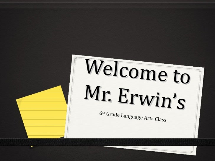 Welcome toMr. Erwin's 6th Grade La                nguage Arts                              Class