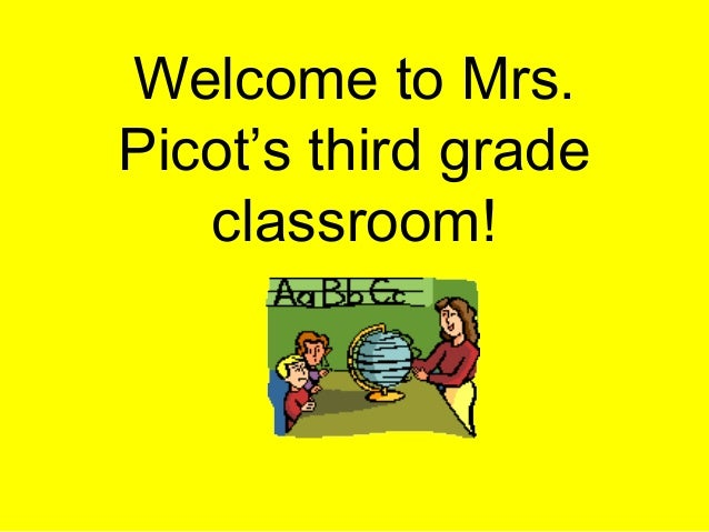 Welcome to Mrs.Picot's third grade   classroom!