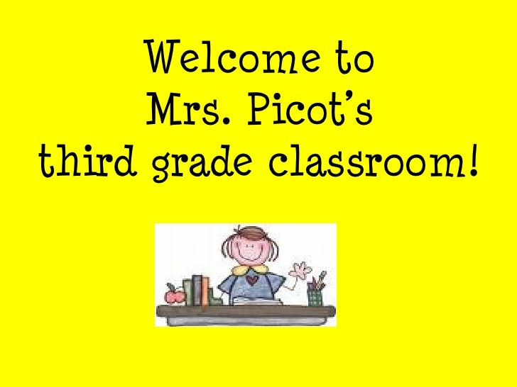 Welcome to  Mrs. Picot's  third grade classroom!
