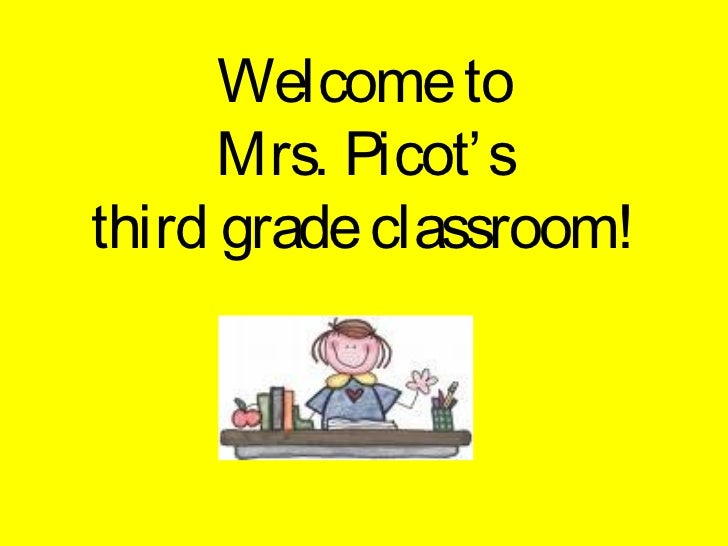 Welcome to      Mrs. Picot' sthird grade classroom!