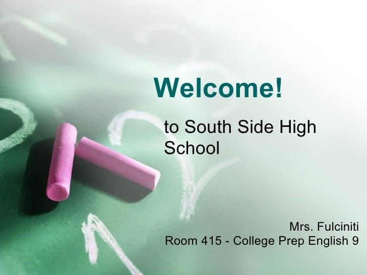 Welcome! to South Side High School Mrs. Fulciniti Room 415 - College Prep English 9