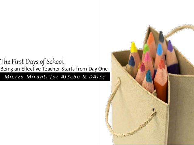 The First Days of School  Being an Effective Teacher Starts from Day One  Mi e r z a Mi r a n t i f o r A I S c h o & DA I...