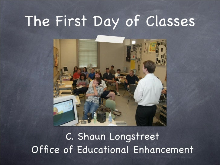 The First Day of Classes            C. Shaun Longstreet Office of Educational Enhancement