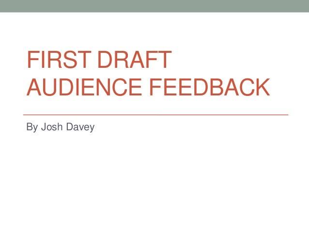 FIRST DRAFT AUDIENCE FEEDBACK By Josh Davey