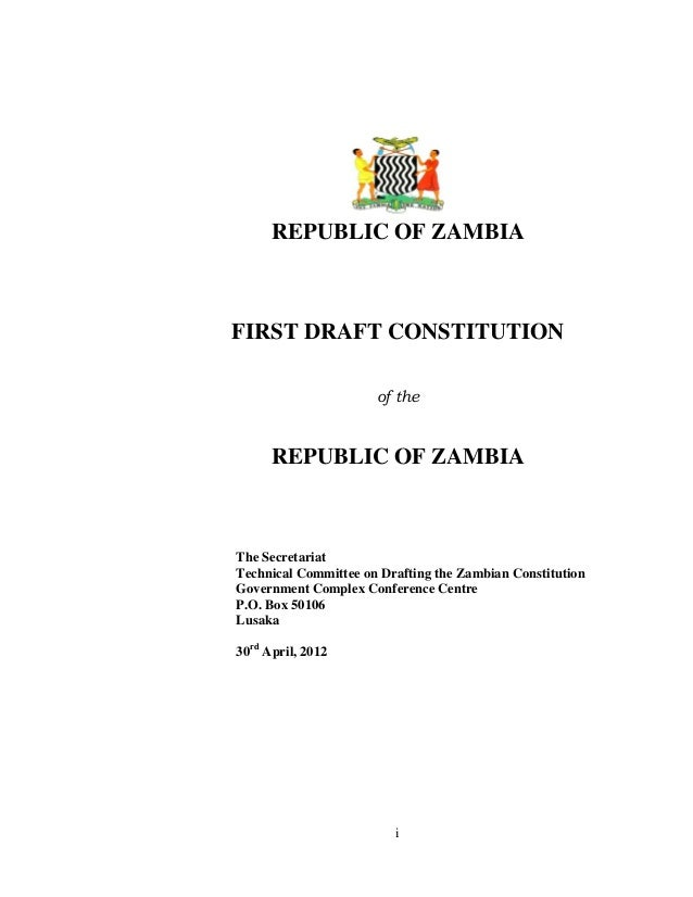 i REPUBLIC OF ZAMBIA FIRST DRAFT CONSTITUTION of the REPUBLIC OF ZAMBIA The Secretariat Technical Committee on Drafting th...