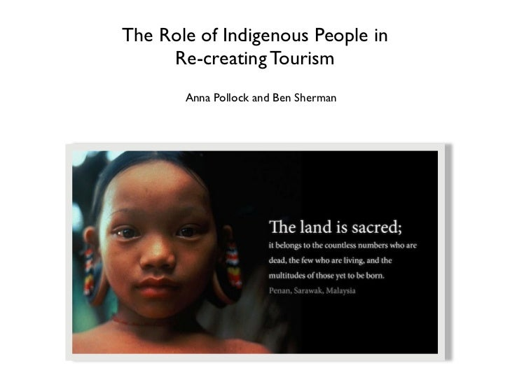 The Role of Indigenous People in     Re-creating Tourism       Anna Pollock and Ben Sherman