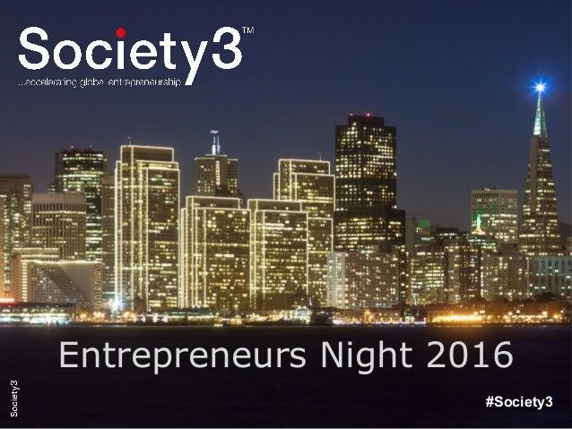 © Copyright S3 Academy 2014#S3Accel #Society3 Entrepreneurs Night 2016