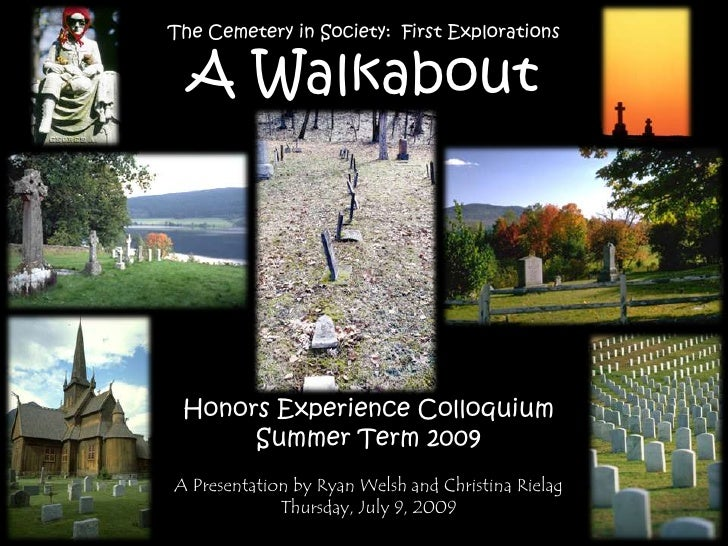 The Cemetery in Society:  First Explorations<br />A Walkabout<br />Honors Experience Colloquium<br />Summer Term 2009<br /...