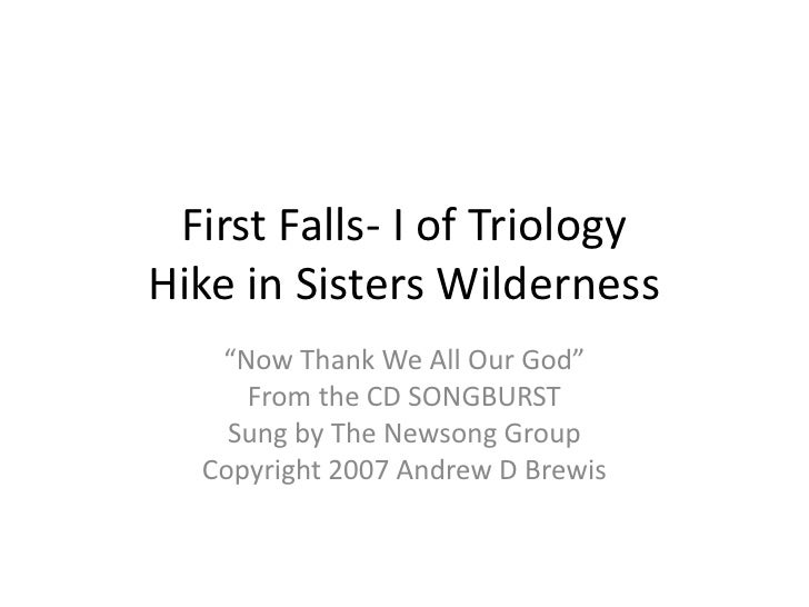 """First Falls- I of TriologyHike in Sisters Wilderness<br />""""Now Thank We All Our God""""<br />From the CD SONGBURST<br />Sung ..."""