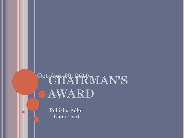 CHAIRMAN'S AWARD October 30, 2010 Rohisha Adke Team 1540
