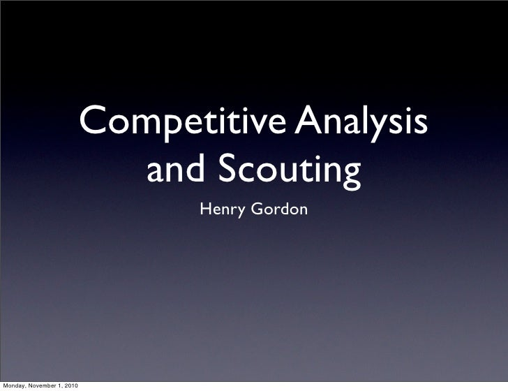 Competitive Analysis                             and Scouting                                 Henry GordonMonday, November...