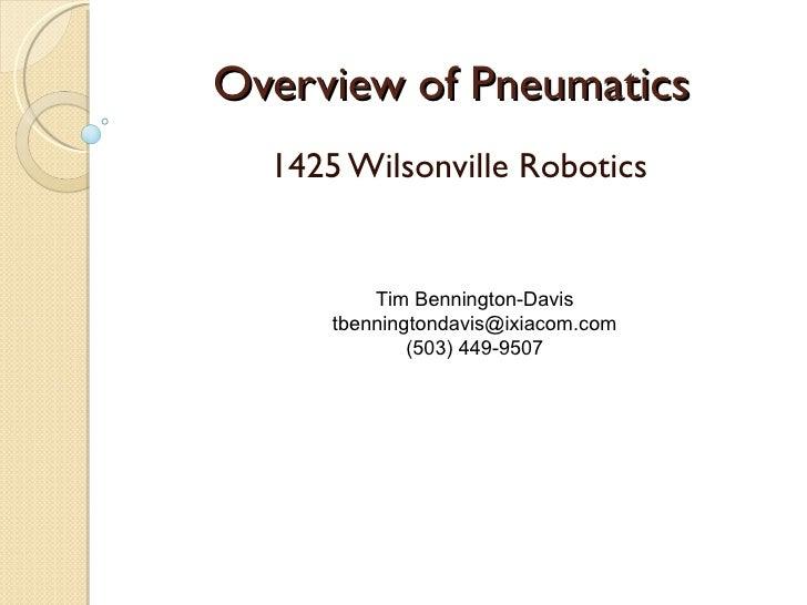Overview of Pneumatics 1425 Wilsonville Robotics Tim Bennington-Davis [email_address] (503) 449-9507