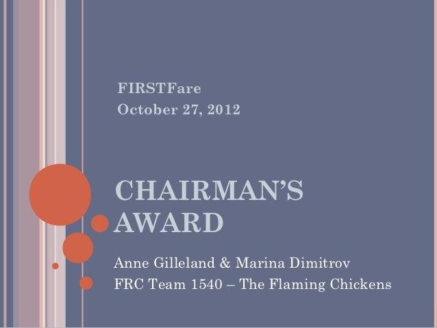FIRSTFareOctober 27, 2012CHAIRMAN'SAWARDAnne Gilleland & Marina DimitrovFRC Team 1540 – The Flaming Chickens